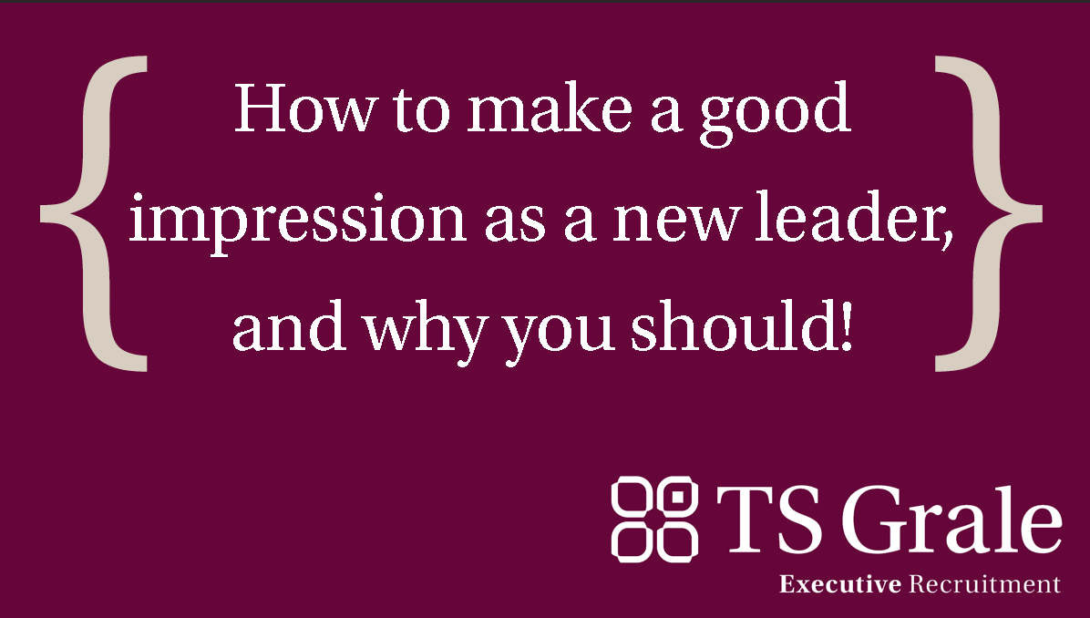 How to make a good impression as a new leader, and why you should!